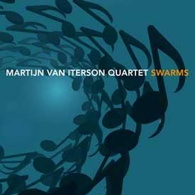 MARTIJN VAN ITERSON QUARTET – SWARMS